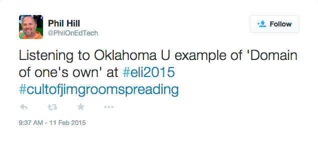 "A tweet from Phil Hill that reads: ""Listening to Oklahoma U example of Domain of One's Own at ELI 2015"" with the hashtag ""cult of Jim Groom spreading."""